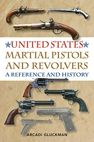 9781629144405: United States Martial Pistols and Revolvers: A Reference and History