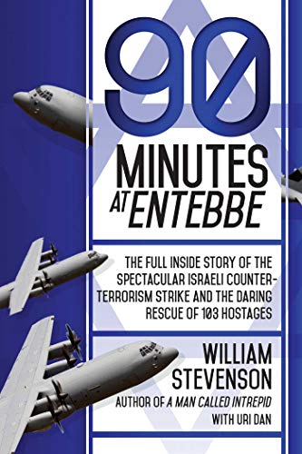 9781629144429: 90 Minutes at Entebbe: The Full Inside Story of the Spectacular Israeli Counterterrorism Strike and the Daring Rescue of 103 Hostages