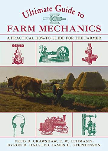 Ultimate Guide to Farm Mechanics : A: Emil W. Lehmann;