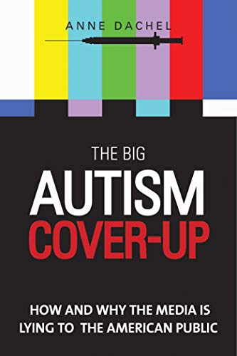 The Big Autism Cover-Up: How and Why the Media is Lying to the American Public: Dachel, Anne