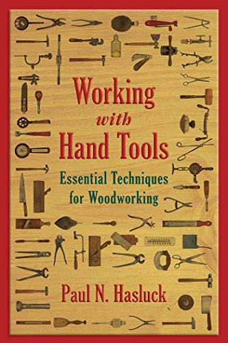 Working with Hand Tools: Essential Techniques for Woodworking: Hasluck, Paul N.