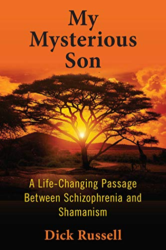 My Mysterious Son: A Life-Changing Passage Between Schizophrenia and Shamanism: Russell, Dick