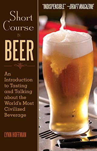 9781629144955: Short Course in Beer: An Introduction to Tasting and Talking about the World's Most Civilized Beverage