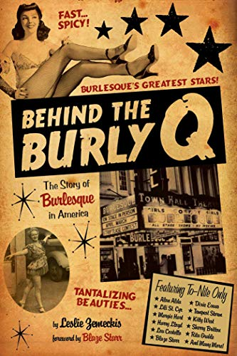 9781629144962: Behind the Burly Q: The Story of Burlesque in America