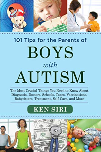 101 Tips for the Parents of Boys with Autism: The Most Crucial Things You Need to Know about ...