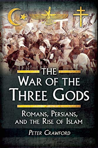 9781629145129: The War of the Three Gods: Romans, Persians, and the Rise of Islam