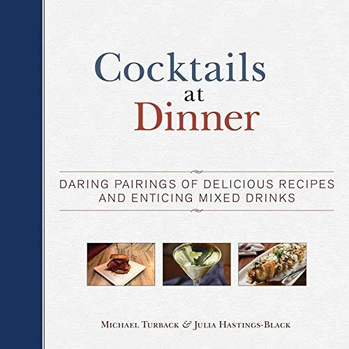 Cocktails at Dinner: Daring Pairings of Delicious: Turback, Michael; Hastings-Black,