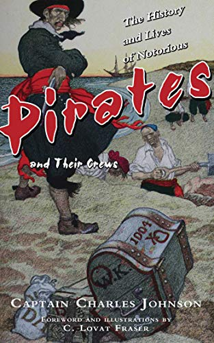 The History and Lives of Notorious Pirates and Their Crews: Johnson, Captain Charles