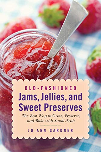Old-Fashioned Jams, Jellies, and Sweet Preserves: The Best Way to Grow, Preserve, and Bake with ...
