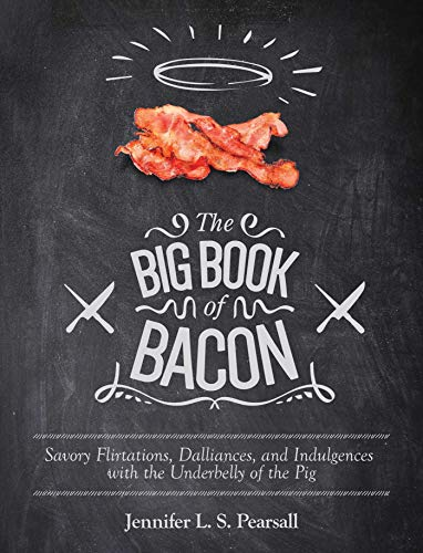9781629145556: The Big Book of Bacon: Savory Flirtations, Dalliances, and Indulgences with the Underbelly of the Pig