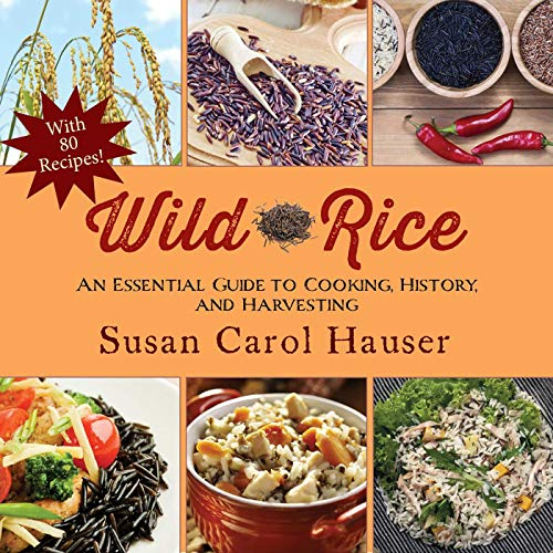 Wild Rice: An Essential Guide to Cooking, History, and Harvesting: Hauser, Susan Carol