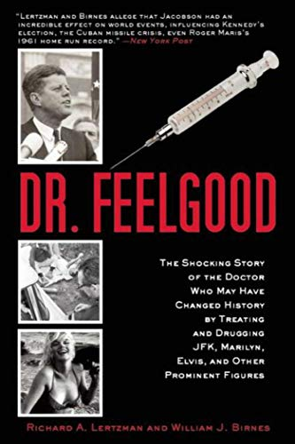 9781629145662: Dr. Feelgood: The Shocking Story of the Doctor Who May Have Changed History by Treating and Drugging JFK, Marilyn, Elvis, and Other Prominent Figures