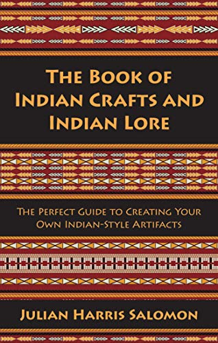 The Book of Indian Crafts and Indian Lore: The Perfect Guide to Creating Your Own Indian-Style ...