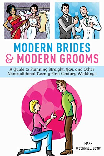 Modern Brides & Modern Grooms: A Guide to Planning Straight, Gay, and Other Nontraditional ...