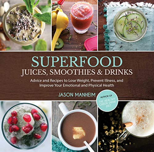 9781629145921: Superfood Juices, Smoothies & Drinks: Advice and Recipes to Lose Weight, Prevent Illness, and Improve Your Emotional and Physical Health
