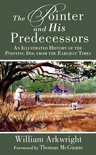 9781629145938: The Pointer and His Predecessors: An Illustrated History of the Pointing Dog from the Earliest Times