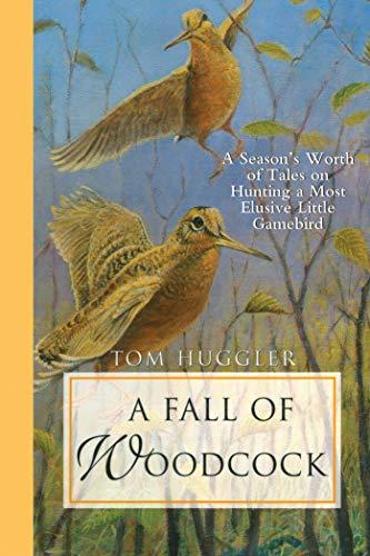 A Fall of Woodcock: A Season's Worth: Huggler, Tom; Huggler,