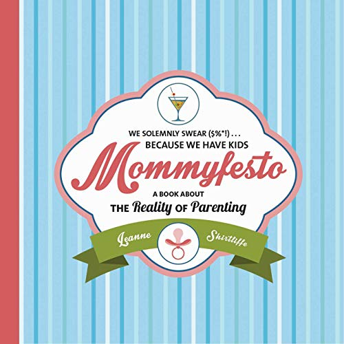 Mommyfesto: We Solemnly Swear ($%*!) . . . Because We Have Kids: A Book about the Reality of ...