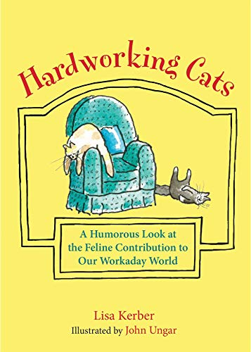 Hardworking Cats: A Humorous Look at the Feline Contribution to Our Workaday World: Kerber, Lisa