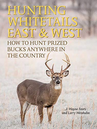 Hunting Whitetails East & West: How to Hunt Prized Bucks Anywhere in the Country: Fears, J. ...