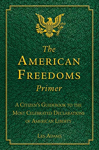 The American Freedoms Primer: A Citizen's Guidebook to the Most Celebrated Declarations of ...