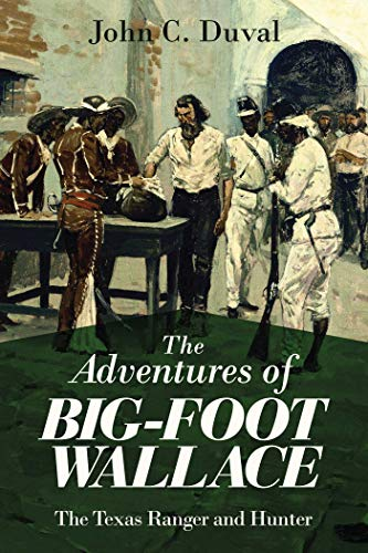 The Adventures of Big-Foot Wallace: The Texas Ranger and Hunter: Duval, John C.