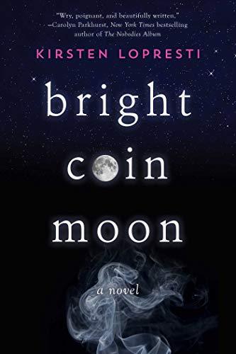 Bright Coin Moon: A Novel: Lopresti, Kirsten