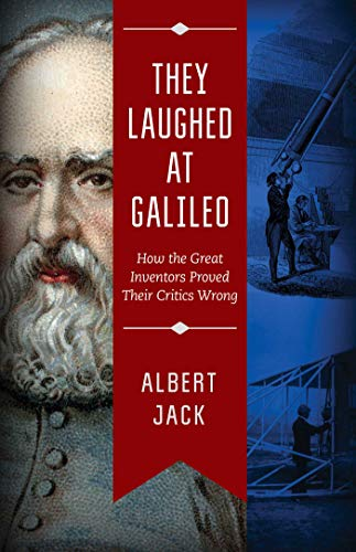 They Laughed at Galileo: How the Great Inventors Proved Their Critics Wrong: Jack, Albert