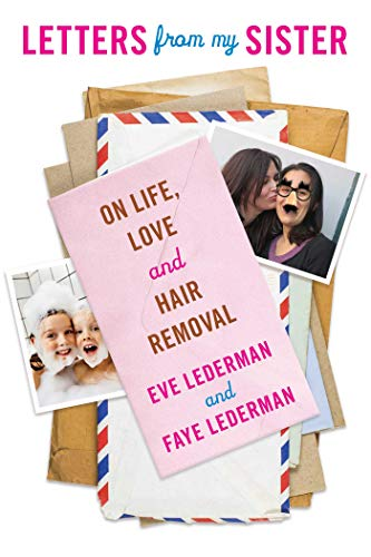 Letters from My Sister: On Life, Love and Hair Removal: Lederman, Eve; Lederman, Faye