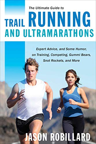 The Ultimate Guide to Trail Running and: Jason Robillard