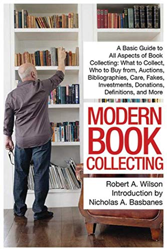 9781629147918: Modern Book Collecting: A Basic Guide to All Aspects of Book Collecting: What to Collect, Who to Buy from, Auctions, Bibliographies, Care, Fakes, Investments, Donations, Definitions, and More