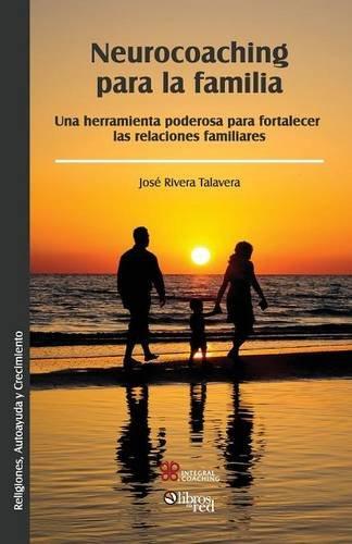 9781629150154: Neurocoaching Para La Familia. Una Herramienta Poderosa Para Fortalecer Las Relaciones Familiares (Spanish Edition)