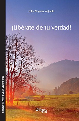 9781629151366: ¡Liberate de tu verdad! (Spanish Edition)