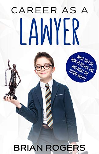 9781629170305: Career as a Lawyer: What They Do, How to Become One, and What the Future Holds!
