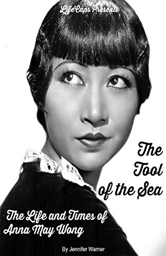 9781629174341: The Tool of the Sea: The Life and Times of Anna May Wong