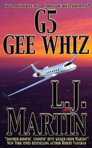 G5, Gee Whiz (The Repairman) (Volume 3): Martin, L. J.