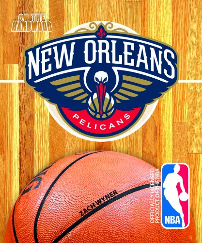 On the Hardwood: New Orleans Pelicans (On the Hardwood: NBA Team Books): Wyner, Zach
