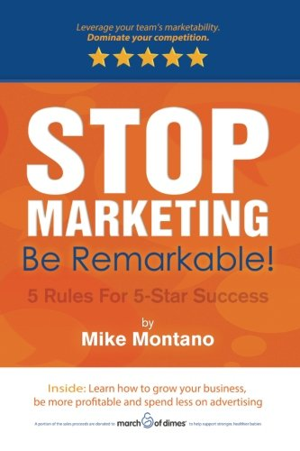 Stop Marketing. Be Remarkable!: Montano, Mike