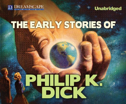 The Early Stories of Philip K. Dick (Compact Disc): Philip K. Dick
