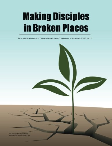 9781629329000: Making Disciples in Broken Places: Lighthouse Community Church Discipleship Conference