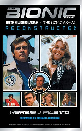 9781629330105: THE BIONIC BOOK: THE SIX MILLION DOLLAR MAN AND THE BIONIC WOMAN RECONSTRUCTED