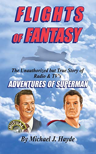"""9781629330303: Flights of Fantasy: The Unauthorized But True Story of Radio & TV's """"Adventures of Superman"""""""