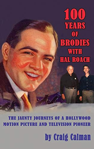 9781629330501: 100 Years of Brodies with Hal Roach: The Jaunty Journeys of a Hollywood Motion Picture and Television Pioneer
