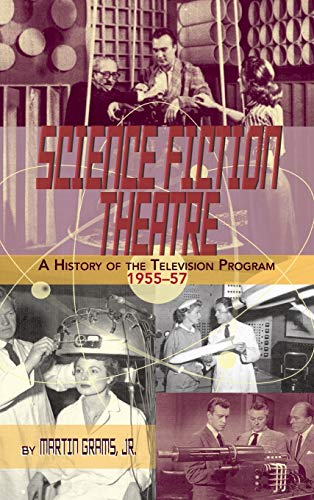 9781629330563: SCIENCE FICTION THEATRE A HISTORY OF THE TELEVISION PROGRAM, 1955-57 (hardback)