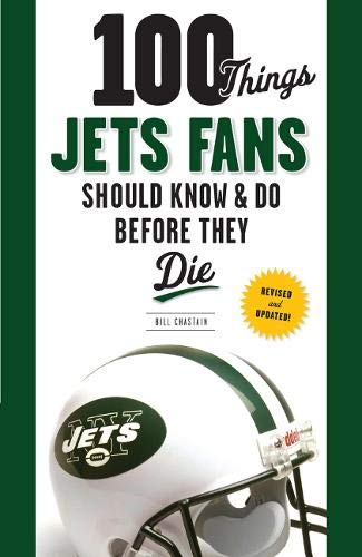 100 Things Jets Fans Should Know & Do Before They Die (100 Things... Fans Should Know & Do ...