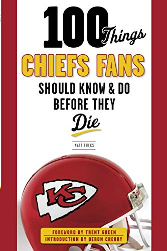 100 Things Chiefs Fans Should Know & Do Before They Die (100 Things... Fans Should Know & ...