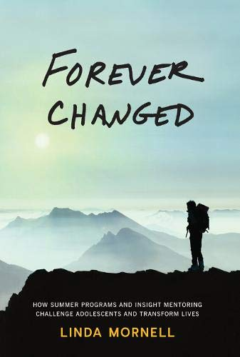 Forever Changed: How Summer Programs and Insight Mentoring Challenge Adolescents and Transform ...