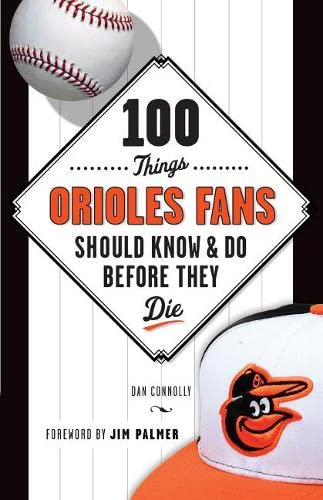 100 Things Orioles Fans Should Know & Do Before They Die (100 Things...Fans Should Know): ...