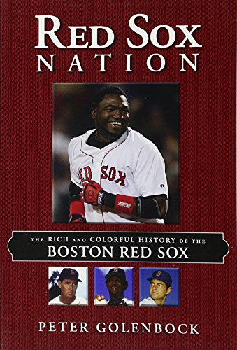 Red Sox Nation: The Rich and Colorful History of the Boston Red Sox: Golenbock, Peter