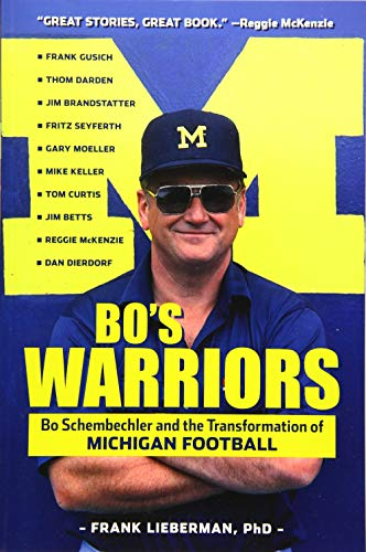Bo's Warriors: Bo Schembechler and the Transformation of Michigan Football: Frank Lieberman PhD